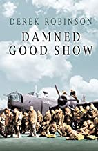 Damned Good Show by Derek Robinson
