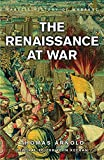 Arnold, Thomas F.: Renaissance at War