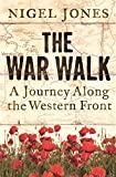 Jones, Nigel H.: The War Walk: A Journey Along The Western Front