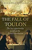 Ireland, Bernard: The Fall of Toulon: The Last Opportunity to Defeat the French Revolution (Cassell Military Paperbacks)