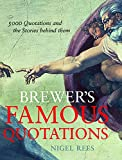 Rees, Nigel: Brewer's Famous Quotations: 5000 Quotations and the Stories Behind Them