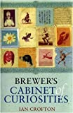 Crofton, Ian: Brewer&#39;s Cabinet of Curiosities : An Irresistibly Browsable Collection of Bizarre and Out-of-the-Way Information