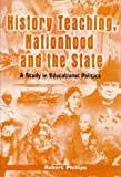 Phillips, Robert: History Teaching, Nationhood and the State: A Study in Educational Politics (Cassell Education)