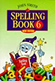 Smith, John: John Smith Spelling Book: Book 6 (Bk.6)