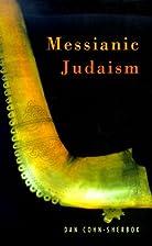 Messianic Judaism by Dan Cohn-Sherbok