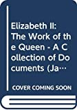 Lacey, Robert: Elizabeth II: The Work of the Queen - A Collection of Documents