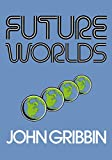 Gribbin, John: Future Worlds