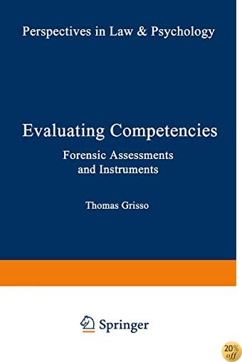 Evaluating Competencies:: Forensic Assessments and Instruments (Perspectives in Law & Psychology) (Vol 7)