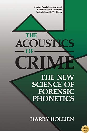 The Acoustics of Crime: The New Science of Forensic Phonetics (Applied Psycholinguistics and Communication Disorders)