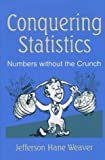 Weaver, Jefferson Hane: Conquering Statistics: Numbers Without the Crunch