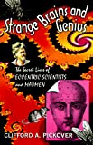Pickover, Clifford A.: Strange Brains and Genius : The Secret Lives of Eccentric Scientists and Madmen