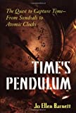 Barnett, Jo Ellen: Time's Pendulum: The Quest to Capture Time - From Sundials to Atomic Clocks