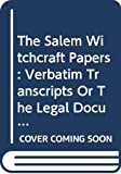 Boyer, Paul: The Salem Witchcraft Papers: Verbatim Transcripts of the Legal Documents of the Salem Witchcraft Outbreak of 1692