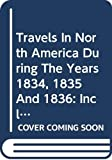 Murray, Charles Augustus: Travels in North America during the Years 1834, 1835 &amp; 1836: Including a Summer Residence with the Pawnee Tribe of Indians and a Visit to Cuba and the Azore Islands