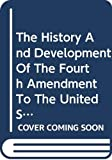 Lasson, Nelson Bernard: The History and Development of the Fourth Amendment to the United States Constitution