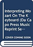 Badura-Skoda, Eva: Interpreting Mozart on the Keyboard (Da Capo Press Music Reprint Series)