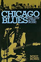 Chicago Blues: The City & the Music by Mike…
