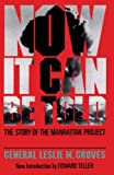 Groves, Leslie R.: Now It Can Be Told: The Story of the Manhattan Project