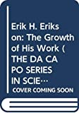 Coles, Robert: Erik H. Erikson: The Growth of His Work (The Da Capo Series in Science)