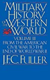 Fuller, J.F.C.: A Military History of the Western World: From the American Civil War to the End of World War II
