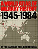 Hartman, Tom: A World Atlas of Military History, 1945-1984