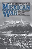 Henry, Robert Selph: The Story of the Mexican War