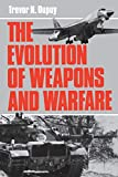 Dupuy, Trevor N.: The Evolution of Weapons and Warfare