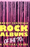 Christgau, Robert: Rock Albums of the '70s: A Critical Guide