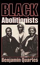 Black abolitionists by Benjamin Quarles