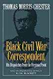 Blackett, R.J.M.: Thomas Morris Chester, Black Civil War Correspondent: His Dispatches from the Virginia Front