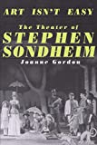 Gordon, Joanne: Art Isn't Easy: The Theater of Stephen Sondheim