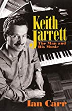 Keith Jarrett: The Man and His Music by Ian…