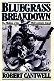 Cantwell, Robert: Bluegrass Breakdown: The Making of the Old Southern Sound