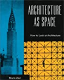Zevi, Bruno: Architecture As Space : How to Look at Architecture