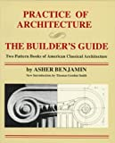 Benjamin, Asher: Practice of Architecture : The Builder's Guide