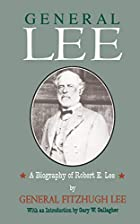 General Lee: A Biography of Robert E. Lee by…