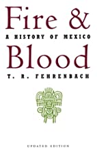 Fire And Blood: A History Of Mexico by T. R.…