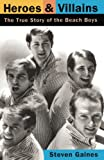 Gaines, Steven S.: Heroes and Villains: The True Story of the Beach Boys
