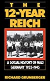 Grunberger, Richard: The 12-Year Reich: A Social History of Nazi Germany 1933-1945