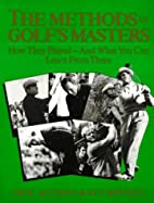 The Methods of Golf's Masters by Dick…