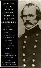 The Life Of General Albert Sidney Johnston:…