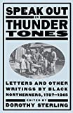 Sterling, Dorothy: Speak Out in Thunder Tones: Letters and Other Writings by Black Northerners, 1787-1865