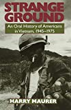 Maurer, Harry: Strange Ground: An Oral History of Americans in Vietnam 1945-1975