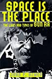 Szwed, John F.: Space Is the Place: The Lives and Times of Sun Ra
