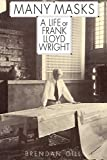 Gill, Brendan: Many Masks: A Life of Frank Lloyd Wright