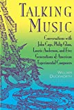 Duckworth, William: Talking Music: Conversations With John Cage, Philip Glass, Laurie Anderson, and Five Generations of American Experimental Composers