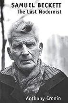 Samuel Beckett: the last modernist by…