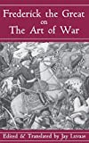 Luvaas, Jay: Frederick the Great on the Art of War