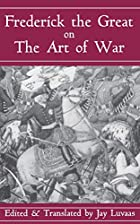 Frederick the Great on the Art of War by Jay&hellip;