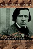 Szulc, Tad: Chopin in Paris: The Life and Times of the Romantic Composer